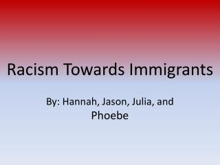 Racism Towards Immigrants