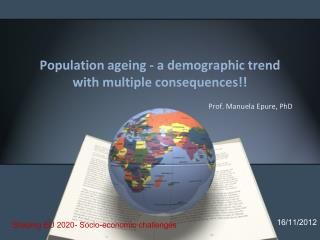 Population ageing - a demographic  trend with multiple consequences!!