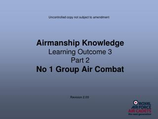 Airmanship Knowledge Learning Outcome 3 Part 2 No 1 Group Air Combat