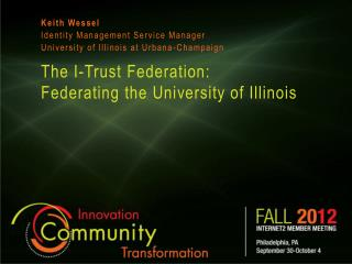 The I-Trust  Federation: Federating  the University of Illinois