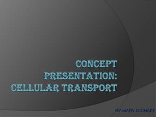 CONCEPT PRESENTATION: CELLULAR TRANSPORT