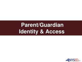 Parent/Guardian  Identity & Access