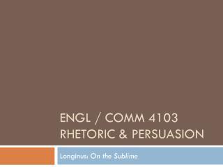 ENGL /  Comm  4103 Rhetoric & Persuasion