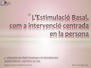 L'Estimulació Basal,  com a intervenció centrada en la persona