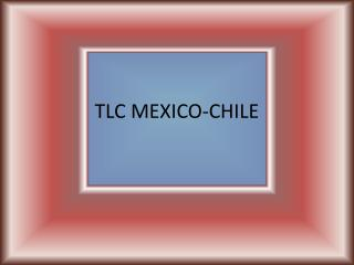 TLC MEXICO-CHILE