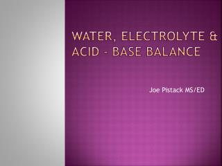 Water,  Electrolyte &  acid  -  base Balance