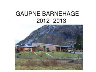 GAUPNE BARNEHAGE  2012- 2013