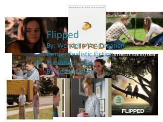 Flipped By:  Wendelin  Van  Draanen Genre: Realistic Fiction Published: 2001 By: Jessie Nguyen