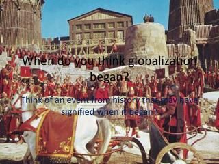 When do you think globalization began?