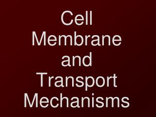 Cell Membrane and Transport Mechanisms