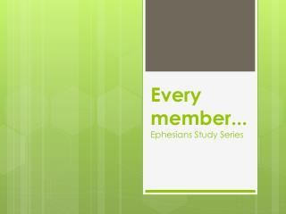 Every member... Ephesians Study Series