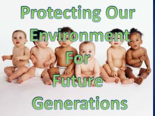 Protecting Our  Environment For  Future  Generations