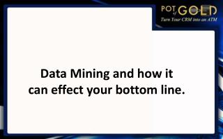 Data Mining and how it can effect your bottom line.
