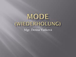 Mode  ( Wiederholung )