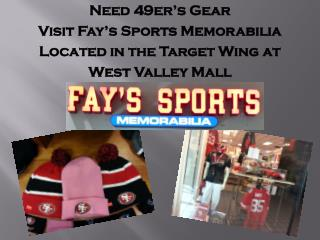 Need 49er's Gear  Visit Fay's Sports Memorabilia Located in the Target Wing at  West Valley Mall