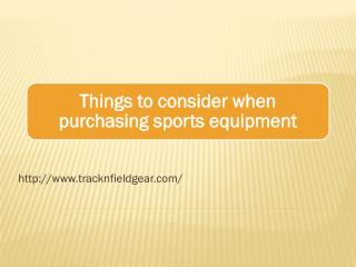 Things to consider when purchasing sports equipment