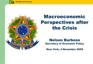 Macroeconomic Perspectives after the Crisis Nelson Barbosa Secretary of Economic Policy