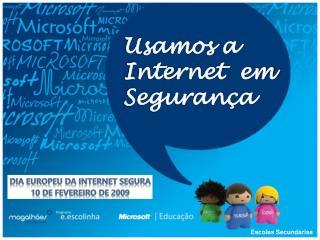 Usamos a Internet  em Segurança
