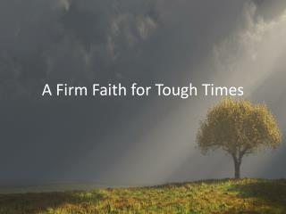 A Firm Faith for Tough Times