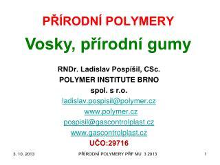 PŘÍRODNÍ POLYMERY Vosky, přírodní gumy