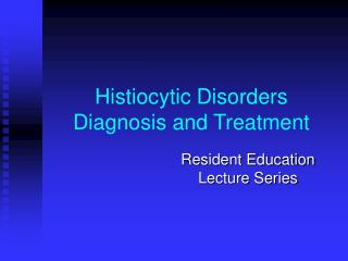 Histiocytic Disorders Diagnosis and Treatment