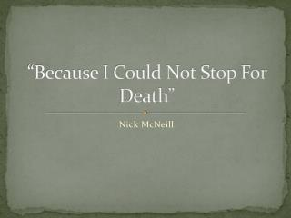 """""""Because I Could Not Stop For Death"""""""