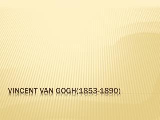 Vincent Van Gogh(1853-1890)
