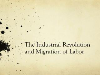The Industrial Revolution  and Migration  of Labor