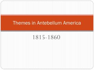 Themes in Antebellum America
