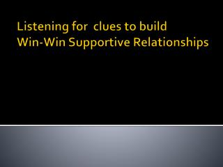 Listening for  clues  to build  Win-Win  Supportive Relationships