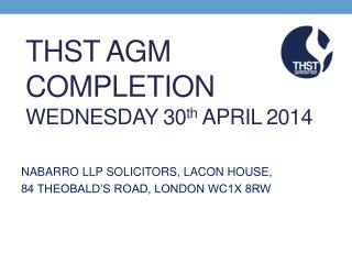 THST AGM  COMPLETION WEDNESDAY 30 th  APRIL 2014
