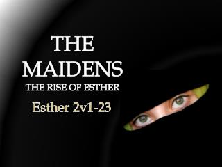 THE MAIDENS  THE RISE OF ESTHER