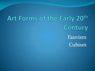 Art Forms of the Early 20 th  Century