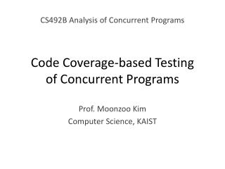 Code Coverage-based Testing  of Concurrent Programs