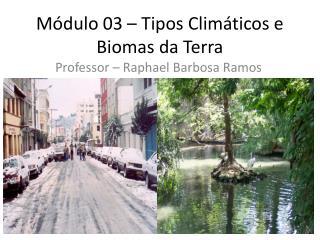 Módulo 03 – Tipos Climáticos e Biomas da Terra