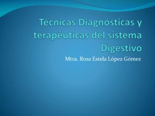 Técnicas Diagnósticas y terapéuticas del sistema Digestivo
