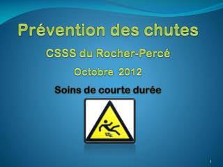 Prévention des chutes CSSS du Rocher-Percé Octobre  2012 Soins de courte durée