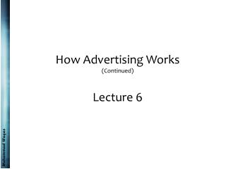 How Advertising Works (Continued) Lecture 6