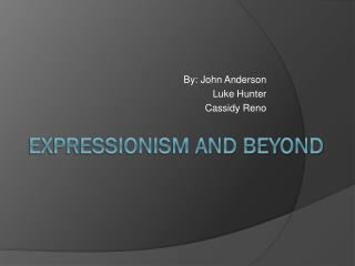 Expressionism and beyond