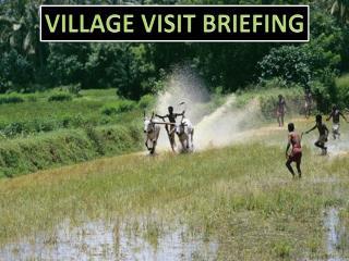VILLAGE VISIT BRIEFING