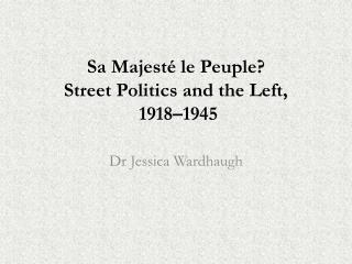 Sa  Majest é  le  Peuple ?  Street Politics and the Left,  1918–1945