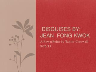Disguises by: Jean  Fong Kwok