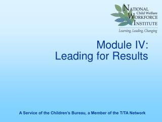 Module IV:  Leading for Results