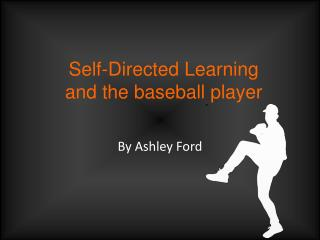 Self-Directed Learning and the baseball player