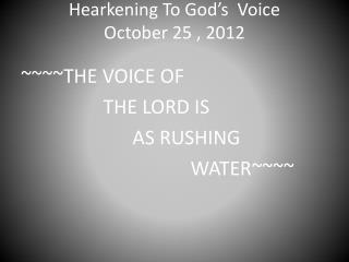 Hearkening To God�s  Voice October 25 , 2012