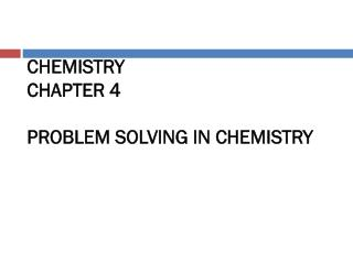 CHEMISTRY CHAPTER 4 PROBLEM SOLVING IN CHEMISTRY
