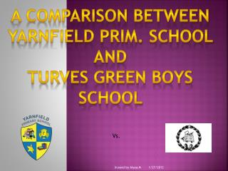 A comparison between Yarnfield prim. School and  Turves green boys school
