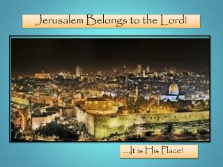 Jerusalem Belongs to the  Lord!
