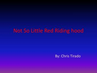 Not  S o Little Red Riding hood