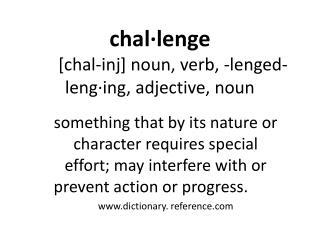 chal·lenge  [chal-inj] noun, verb, -lenged-leng·ing, adjective, noun